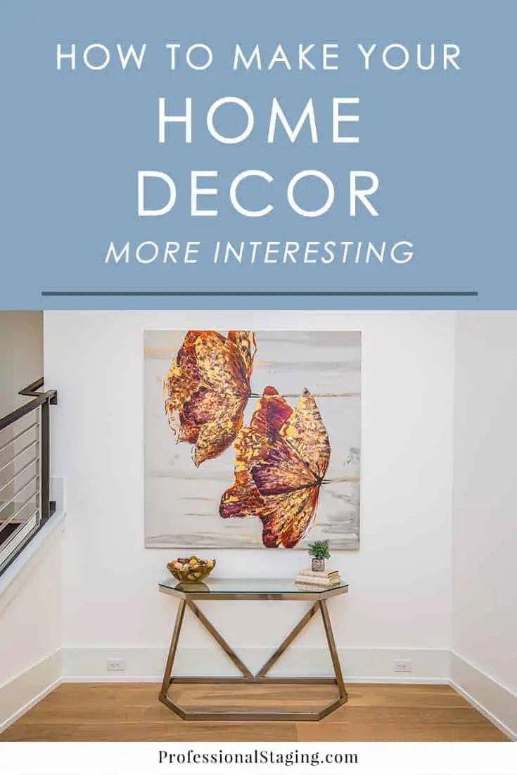 How to Make Your Home Decor More Interesting  Professional Staging