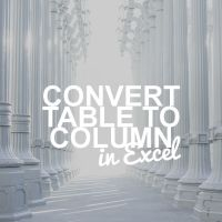 Convert Table to One Column in Excel: 4 Easy Methods to Copy All Columns underneath Each Other