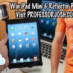 iPad Mini and Reflector Prize Pack on Professor Josh