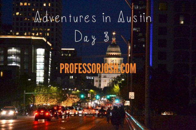 Educational Adventures in Austin Day 3 and 4