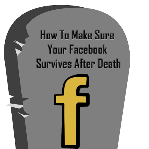 How To Make Sure Your Facebook Survives After Death