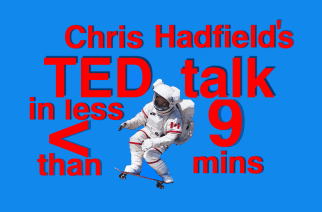 Chris Hadfield's TEDtalk In Less Than 9 Minutes [Tears Don't Fall, Fear Versus Danger]