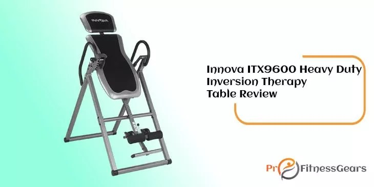 Innova ITX9600 Heavy Duty Inversion Table Review