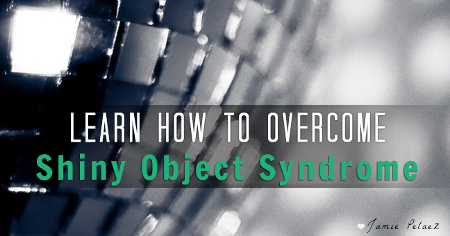 Learn How To Overcome Shiny Object Syndrome