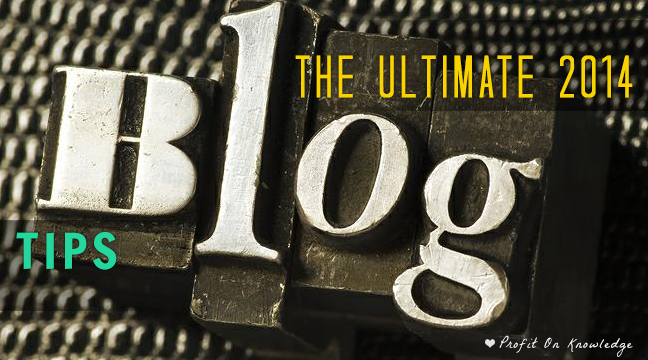 ultimate blogging tips 2014