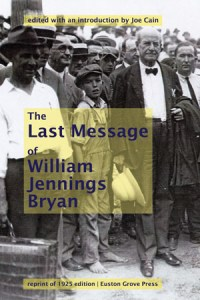 Last Message of William Jennings Bryan | Professor Joe Cain