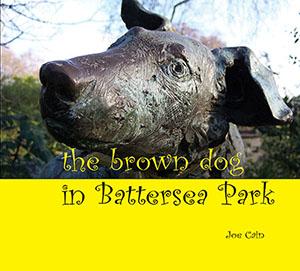Joe Cain. 2013. The Brown Dog in Battersea Park (London: Euston Grove Press), 32p. ISBN 9781906267359.