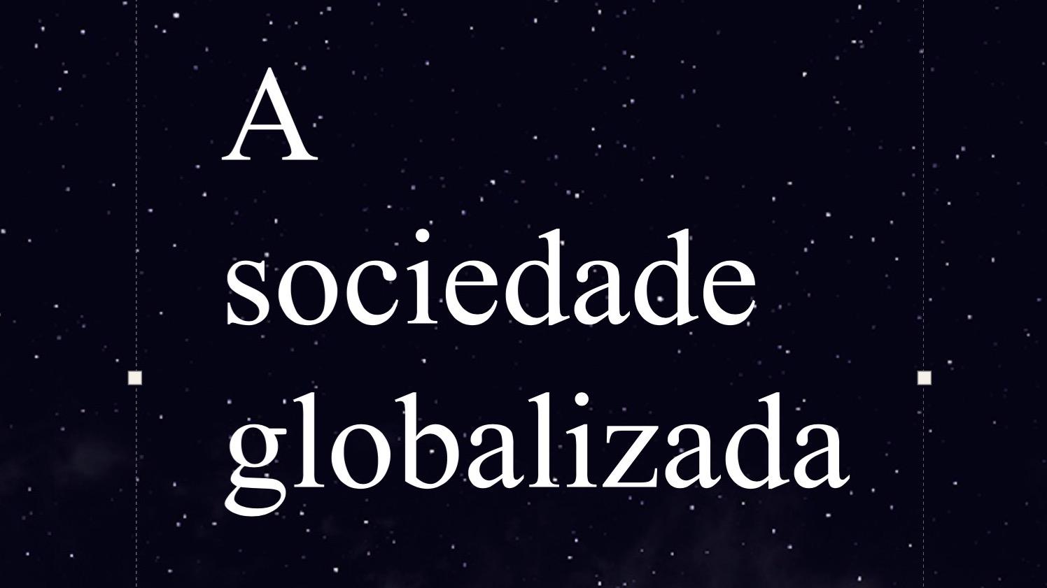 Veja o texto A Sociedade Globalizada