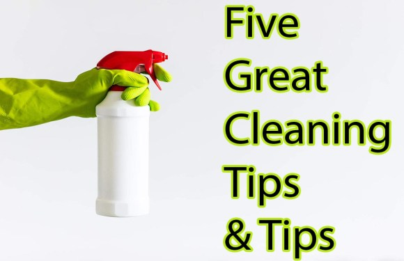 Five Great Cleaning Tips and Tips