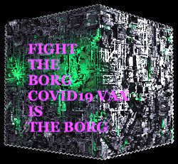 COVID19 VAX IS THE BORG: FIGHT THE BORG