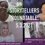 ROUNDTABLE:  STORYTELLERS:  JEN, SHARNAEL, LAURA AND KERRY – MAY 3, 2021