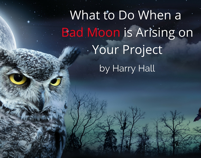 What to Do When a Bad Moon is Arising on Your Project