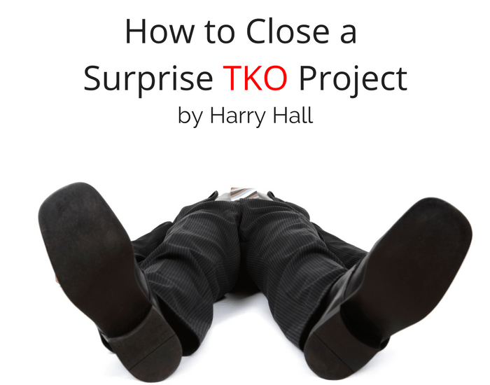 How to Close a Surprise TKO Project