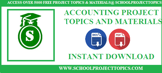 COMPLETE ACCOUNTING PROJECT TOPICS AND MATERIALS PDF FREE DOWNLOAD