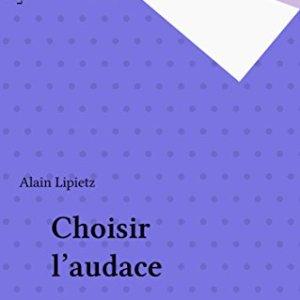 Choisir l'audace – Alain Lipietz