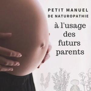 Petit Manuel de Naturopathie à l'usage des futurs parents