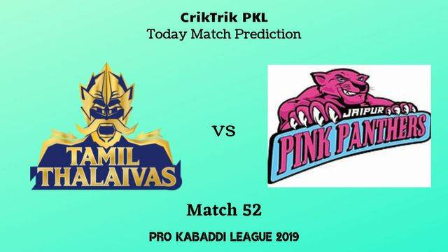 thalaivas vs panthers match52 - Tamil Thalaivas vs Jaipur Pink Panthers Today Match Prediction - PKL 2019