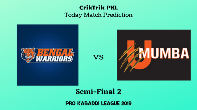 bengal vs mumbai 2nd semi final - Bengal Warriors vs U Mumba, Semi-Final 2, Today Match Prediction - PKL 2019