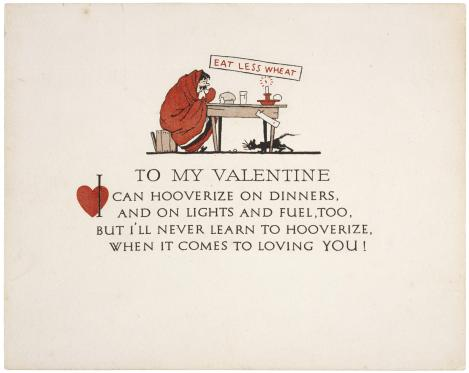"""If you don't like cards with loopy pink writing or dewy flowers, this might the card for you! This 1918 valentine refers to the World War I effort to economize on food for the war effort—called """"Hooverizing"""" in honor of the U.S. Food Administrator, Herbert Hoover. (From the Hervet Hoover Presidential Library)"""