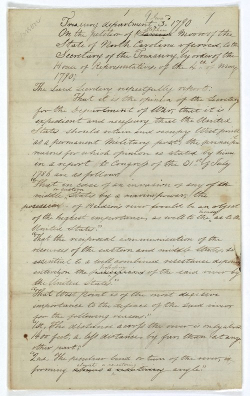 Page one of the Report of the Secretary of the Treasury on the petition of Stephen Moore advocating the retention by the U.S. of West Point as a military post, June 10, 1790; Records of the U.S. House of Representatives.