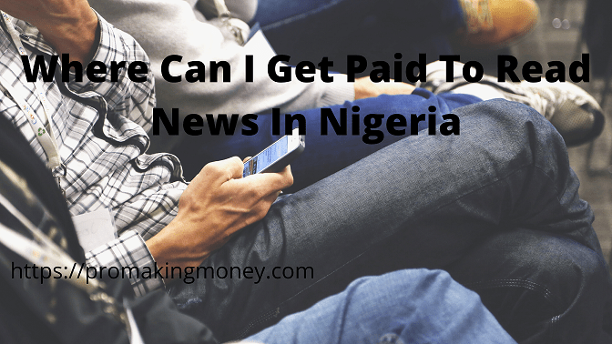 Where can i get paid to read news in Nigeria