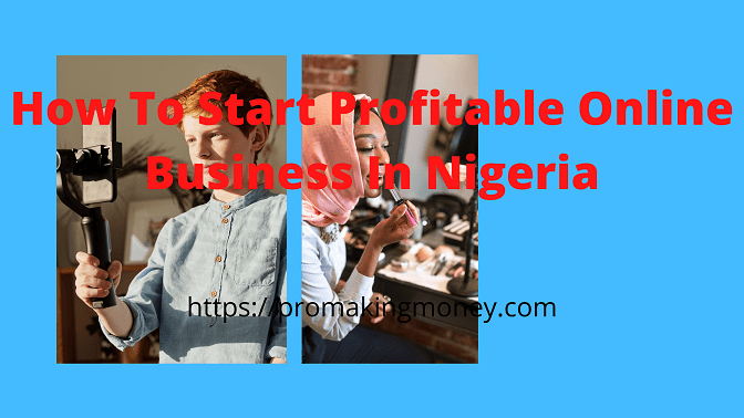 How To Start Profitable Online Business In Nigeria