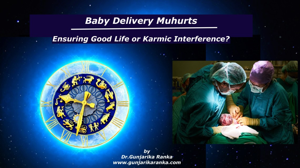 Baby Delivery Muhurts : Ensuring Good Life or Karmic Interference?