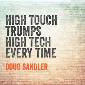 High touch trumps high tech every time