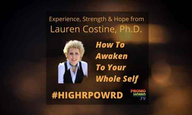 How to Awaken To Your Whole Self: Experience, Strength and Hope from Lauren Costine, Ph.D.