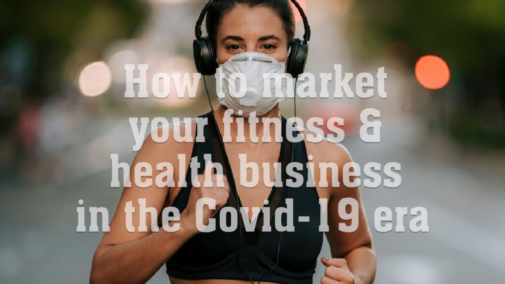 how to market your fitness and health business during covid-19 corona virus era