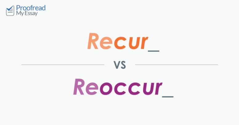 Word Choice: Recur vs. Reoccur | ProofreadMyEssay