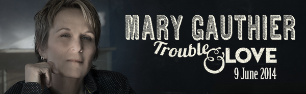 Mary Gauthier. Trouble and Love. Proper Records.