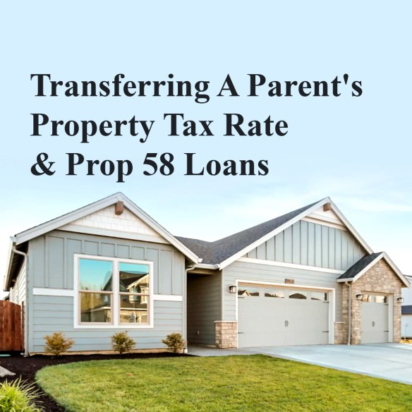 Transferring A Parent's Property Tax Rate & Prop 58 Loans