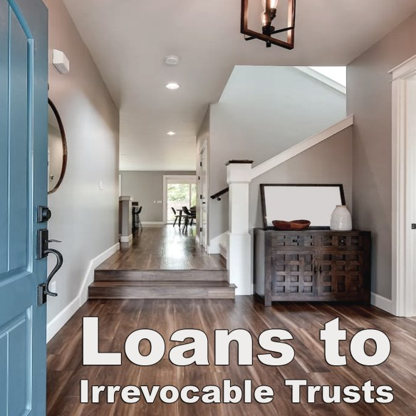 Loans to Irrevocable Trusts