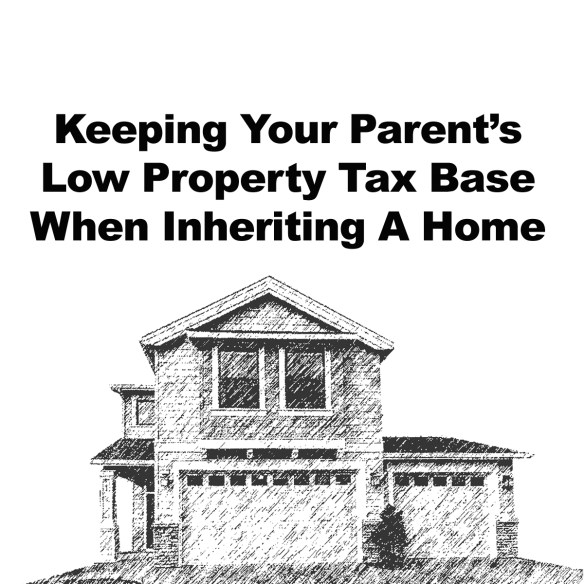Keeping Your Parent's Low Property Tax Base When Inheriting a Home