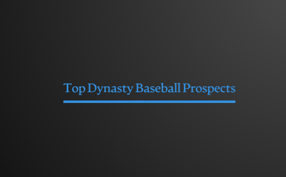 Top 300 Dynasty Baseball Prospects Rankings