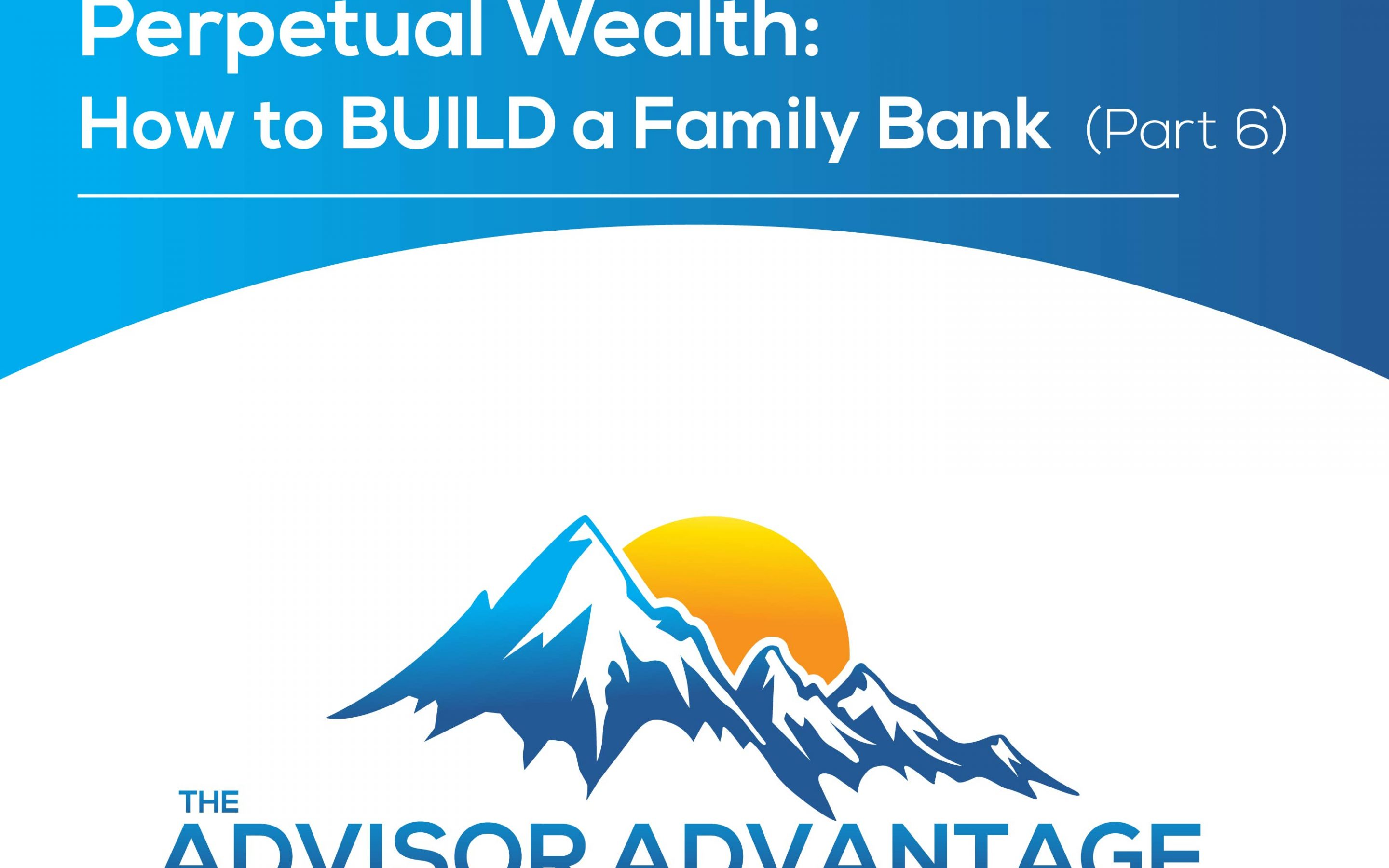 Perpetual Wealth: How to BUILD a Family Bank