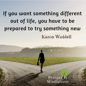If you want something different out of life#2.prosperitymindfulness.188