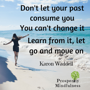 don't let your past consume you_2.prosperitymindfulness.115