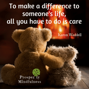 to make a difference to someone.prosperitymindfulness.150