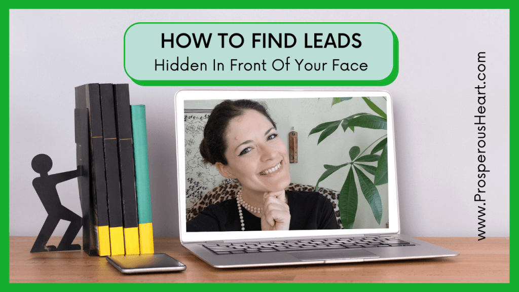 The Prosperous Heart Blog Archive - How To Find Leads Hidden In Front Of Your Face