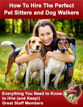 How To Hire and Train the Perfect Pet Sitters and Dog Walkers: Everything You Need to Know to Hire (and Keep) Great Staff Members