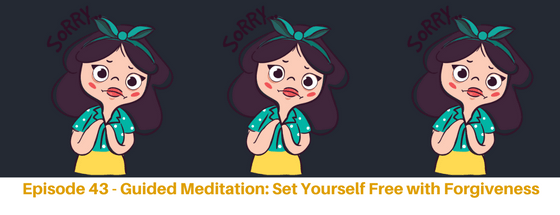 Episode 43 – Guided Meditation: Set Yourself Free with Forgiveness