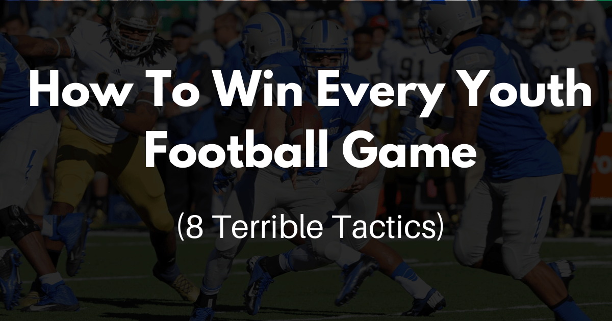 how to win every youth football game  8 terrible tactics