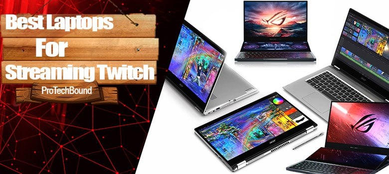 Best Laptops For Streaming On Twitch, FB, YouTube