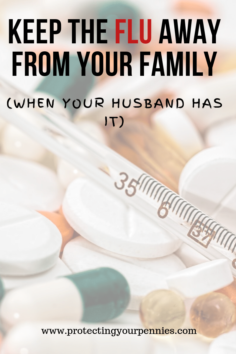 Keep the Flu Away from your family when your husband has it