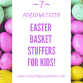 7 Personalized Easter Basket Fillers for Kids to stuff their baskets with unique items on a budget.