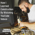 How I Learned Construction By Watching YouTube Videos – Thomas Murdock – PP019