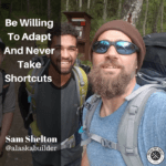 [Sam Shelton] Be Willing To Adapt And Never Take Shortcuts