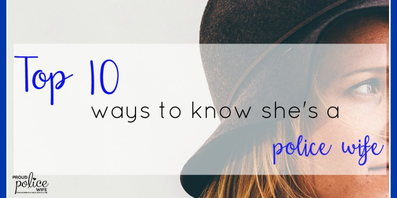 TOP 10 WAYS TO KNOW SHE'S A POLICE WIFE